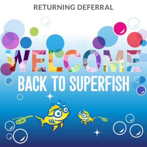 Superfish Returning Deferral Customer