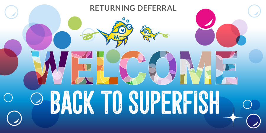 Superfish Returning Deferral Customer